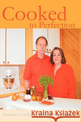 Cooked to Perfection Phyllis P. Corella Andrew Corella Cortito Inc 9780595261222