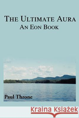 The Ultimate Aura: An Eon Book Institute Ennave                         Paul Throne 9780595261789