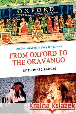 From Oxford to the Okavango Thomas J. Larson 9780595264100