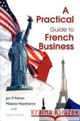 A Practical Guide to French Business Jon P. Alston Melanie Hawthorne 9780595264629