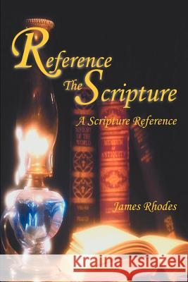 Reference The Scripture : A Scripture Reference James M. Rhodes 9780595265077