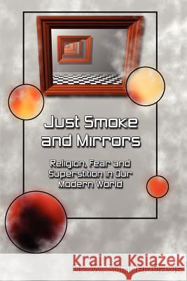 Just Smoke and Mirrors : Religion, Fear and Superstition in Our Modern World Dr W. Sumner Davis 9780595265237