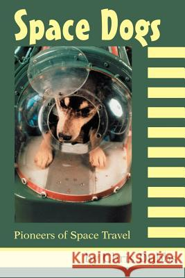 Space Dogs : Pioneers of Space Travel Chris Dubbs 9780595267354
