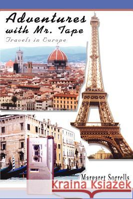 Adventures with Mr. Tape : Travels in Europe Margaret Frances Sorrells 9780595267453