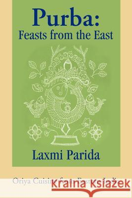 Purba : Feasts from the East: Oriya Cuisine from Eastern India Laxmi Parida 9780595267491