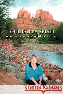 Guided by Spirit: A Journey Into the Mind of the Medium Charles F. Emmons Penelope Emmons 9780595268054