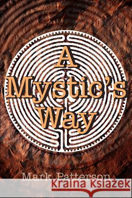 A Mystic's Way Mark Patterson 9780595269099