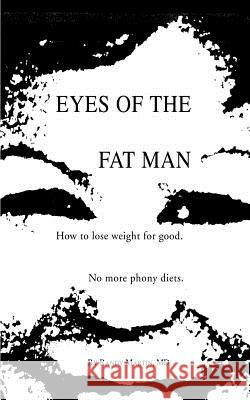 Eyes of the Fat Man : How to Lose Weight for Good Randy Martin 9780595269129