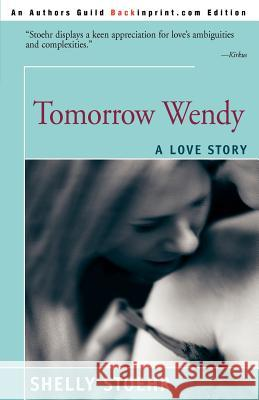 Tomorrow Wendy : A Love Story Shelley Stoehr 9780595269549