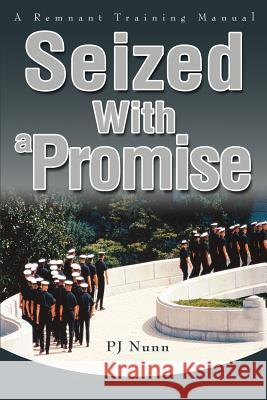Seized With a Promise : A Remnant Training Manual Pj Nunn 9780595269808