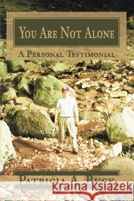 You Are Not Alone: A Personal Testimonial Patricia A. Buck 9780595271535