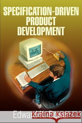 Specification-Driven Product Development Edward K. Bower 9780595271856