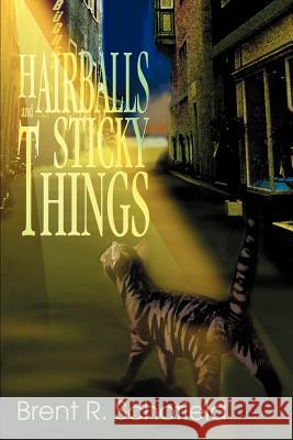 Hairballs and Sticky Things Brent R. Schofield 9780595274703