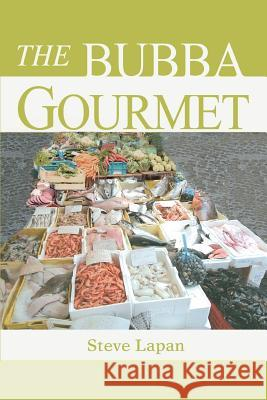 The Bubba Gourmet Stephen Lapan 9780595275410