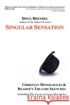Singular Sensation: Christian Monologues & Reader's Theatre Sketches Douglas Brendel 9780595276615