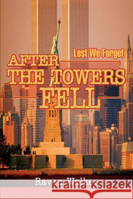 After The Towers Fell : Lest We Forget Raven Walker 9780595276660