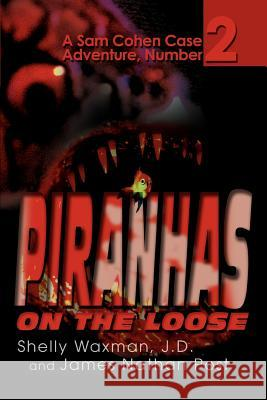 Piranhas on the Loose: A Sam Cohen Case Adventure, Number 2 Shelly Waxman J. D. And James Nathan Post 9780595278183 iUniverse