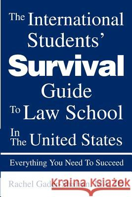 The International Students' Survival Guide to Law School in the United States: Everything You Need to Succeed Rachel Gader-Shafran 9780595278367