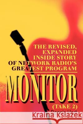 Monitor (Take 2): The Revised, Expanded Inside Story of Network Radio's Greatest Program Dennis Hart 9780595281770