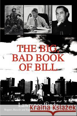 The Big, Bad Book of Bill: Rogues, Rascals and Rapscallions Named William, Bill and Willie Lawrance Binda 9780595284771