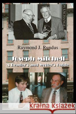 Joseph Mitchell: A Reader's and Writer's Guide Raymond J. Rundus 9780595287390
