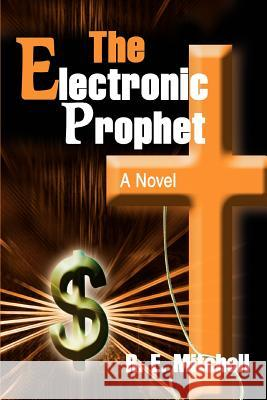 The Electronic Prophet R. E. Mitchell 9780595287574