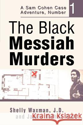 The Black Messiah Murders: A Sam Cohen Case Adventure, Number 1 Shelly Waxman J. D. And James Nathan Post 9780595287673 iUniverse