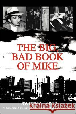 The Big, Bad Book of Mike: Rogues, Rascals and Rapscallions Named Michael, Mike and Mickey Lawrance Binda 9780595287727