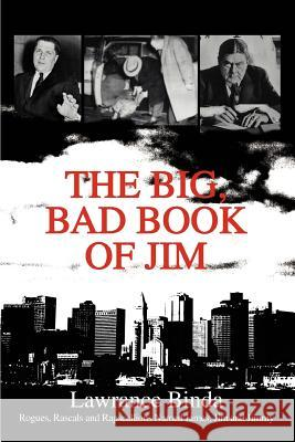 The Big, Bad Book of Jim: Rogues, Rascals and Rapscallions Named James, Jim and Jimmy Lawrance Binda 9780595287789