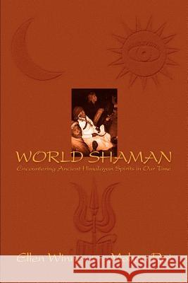 World Shaman : Encountering Ancient Himalayan Spirits in Our Time Ellen Winner Mohan Rai 9780595288366