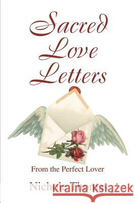 Sacred Love Letters: From the Perfect Lover Nichole Thomas 9780595290512