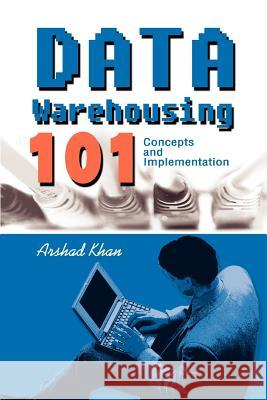 Data Warehousing 101: Concepts and Implementation Arshad Khan 9780595290697