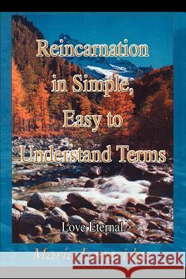 Reincarnation in Simple, Easy to Understand Terms: Love Eternal Maria Langridge 9780595291908