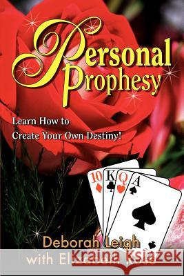 Personal Prophesy: Learn How to Create Your Own Destiny! Deborah Leigh Elizabeth Rose 9780595291953