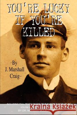 You're Lucky If You're Killed J. Marshall Craig 9780595293001