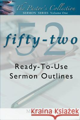 The Pastor's Collection Sermon Series Volume 1: 52 Ready-To-Use Sermon Outlines Mark Beaird 9780595294534