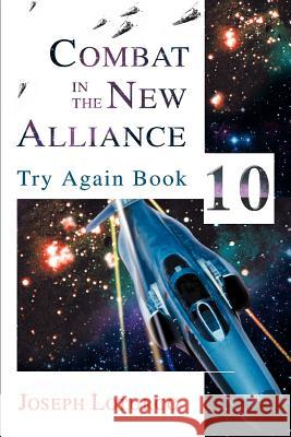 Combat in the New Alliance: Try Again Book 10 Joseph Loturco 9780595294787
