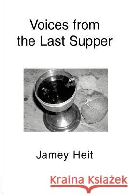 Voices from the Last Supper Jamey Heit 9780595294855