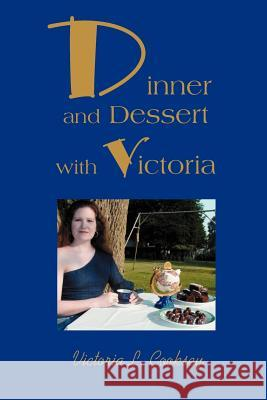 Dinner and Dessert with Victoria Victoria L. Cooksey 9780595295449