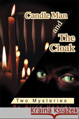 Candle Man and The Cloak : Two Mysteries Alice Heaver 9780595296354