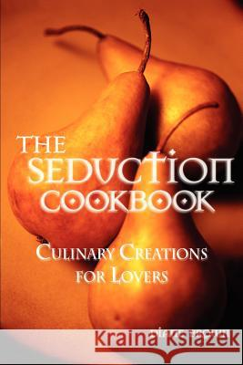 The Seduction Cookbook : Culinary Creations for Lovers Diane Brown 9780595298846