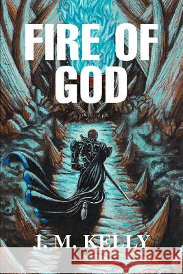 Fire of God J. M. Kelly 9780595299676