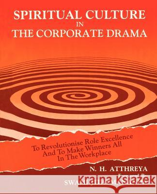 Spiritual Culture in the Corporate Drama: To Revolutionise Role Excellence and to Make Winners All in the Workplace N. H. Atthreya 9780595301010