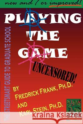 Playing the Game : The Streetsmart Guide to Graduate School Frederick Frank C. Karl Stein 9780595304868