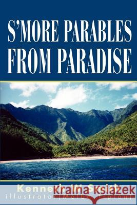 S'More Parables from Paradise Kenneth W. Smith 9780595305520