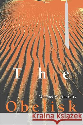 The Obelisk Michael W. Henretty 9780595305537