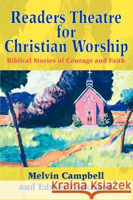 Readers Theatre for Christian Worship: Biblical Stories of Courage and Faith Melvin Campbell Edwin Zackrison 9780595305575