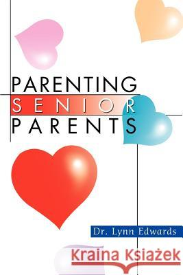 Parenting Senior Parents Dr Lynn Edwards 9780595305797