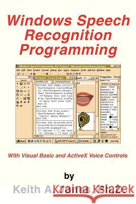 Windows Speech Recognition Programming : With Visual Basic and ActiveX Voice Controls Keith A. Jones 9780595308439
