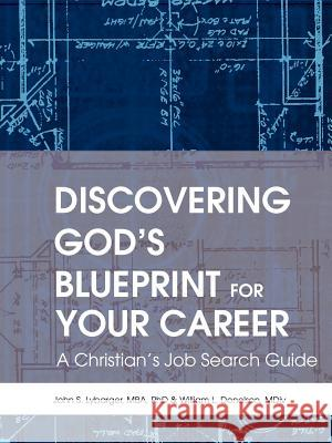 Discovering God's Blueprint for Your Career: A Christian's Job Search Guide John S. Lybarger William L. Donelson 9780595308484